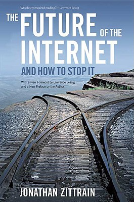 The Future of the Internet--and How to Stop It By Zittrain, Jonathan/ Lessig, Lawrence (FRW)
