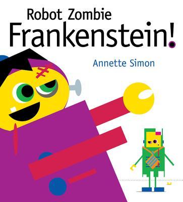Robot Zombie Frankenstein! By Simon, Annette/ Simon, Annette (ILT)